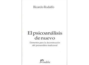 Ricardo Rodulfo, El psicoanálisis de nuevo. Elementos para la ...