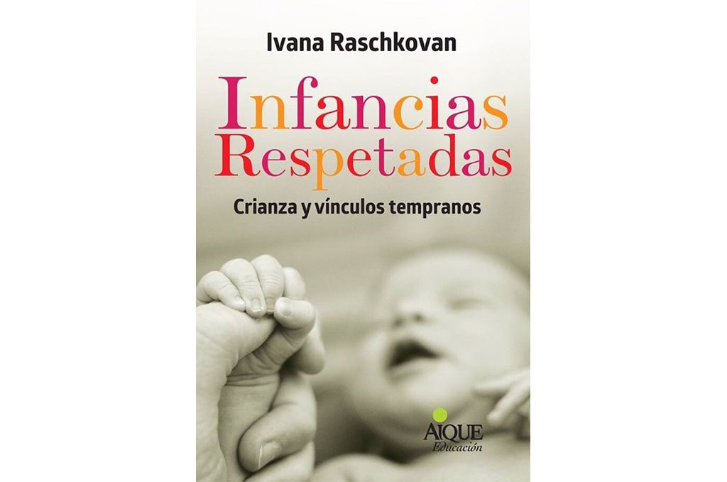 """""""Infancias Respetadas: Crianza y vínculos tempranos"""" de Ivana Raschkovan"""