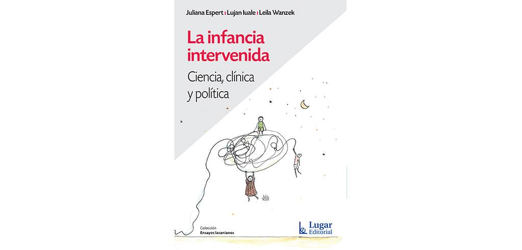 """Nuevo libro de Juliana Espert y Leila Wanzek """"La infancia intervenida – Ciencia, clínica y política"""" Rodulfos"""